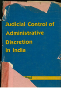 Judicial Control of Administrative Discretion In India