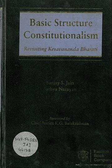 Basic Structure Constitutionalism : Revisiting Kesavananda Bharati